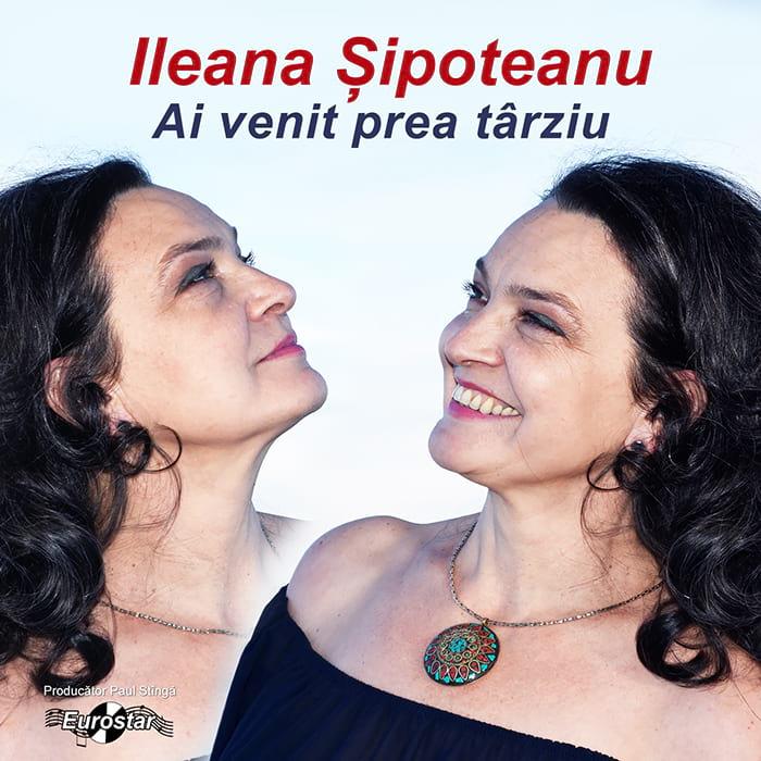 Ileana Șipoteanu – Ai venit prea târziu