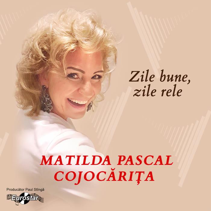 Matilda Pascal Cojocărița – Zile bune, zile rele